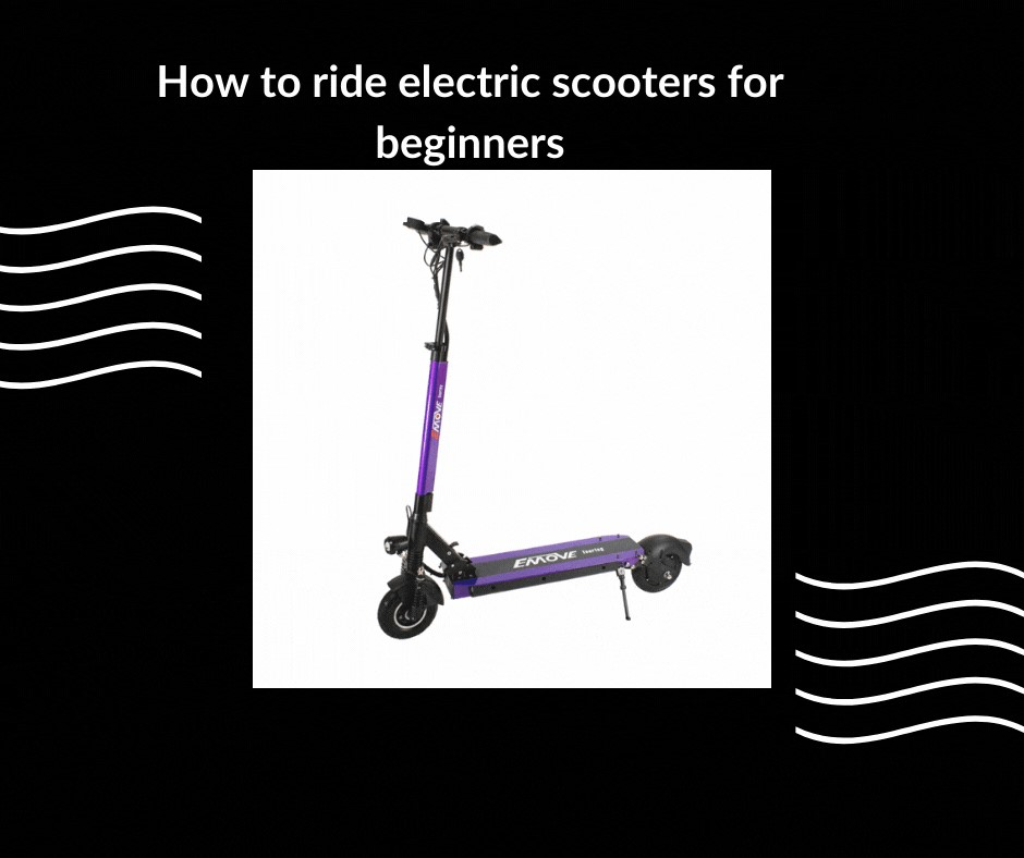Ways on how to ride an electric scooter for the first time